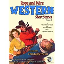 Rope and Wire Western Short Stories (Vol 4) (Rope and Wire Short Stories)