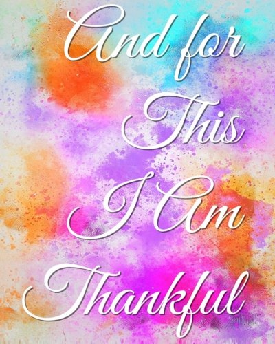 And for This I Am Thankful: Today I am Thankful for...  (Volume 5)
