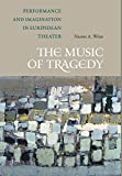 The Music of Tragedy: Performance and Imagination in Euripidean Theater