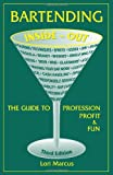 Bartending Inside-Out: The Guide to Profession, Profit & Fun