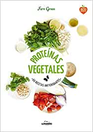 Proteínas vegetales: 66 recetas antioxidantes (Come Verde)