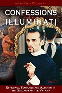 Confessions of an Illuminati, Volume I: The Whole Truth About the