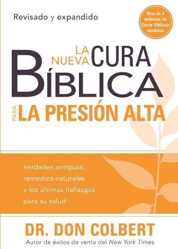 La nueva cura bíblica para la presión alta: Verdades antiguas, remedios naturales y los