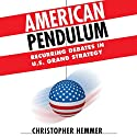 American Pendulum: Recurring Debates in US Grand Strategy Audiobook by Christopher M. Hemmer Narrated by Jim Woods