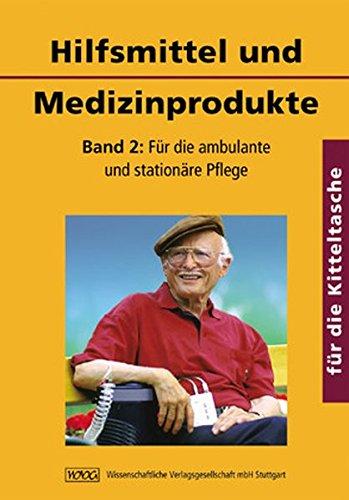 Hilfsmittel und Medizinprodukte  für die Kitteltasche: Band 2: Für die ambulante und stationäre Pflege