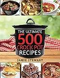 Crock Pot Recipes - The Ultimate 500 CrockPot Recipes Cookbook: (Crock-Pot Meals, Crock Pot Cookbook, Slow Cooker, Slow Cooker Recipes, Slow Cooking, Slow ... Meals, Paleo, Vegan)