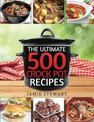 Crock Pot Recipes - The Ultimate 500 CrockPot Recipes Cookbook: (Crock-Pot Meals, Crock Pot Cookbook, Slow Cooker, Slow Cooker Recipes, Slow Cooking, Slow ... Meals, Paleo, Vegan)