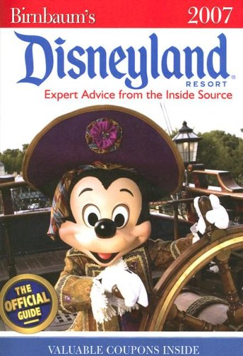 Birnbaum's Disneyland Resort 2007: Expert Advice from the Inside Source: The Official Guide, Disney Editions: Insider Tips on How to See and Do It All PDF