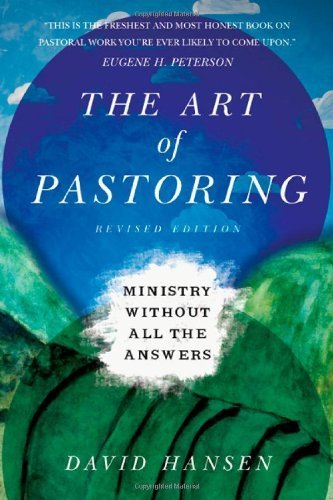 The Art of Pastoring: Ministry Without All the Answers by David Hansen (2012-09-24)