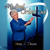 My Soul Cries Out, Betty S. Divers, 1436337356