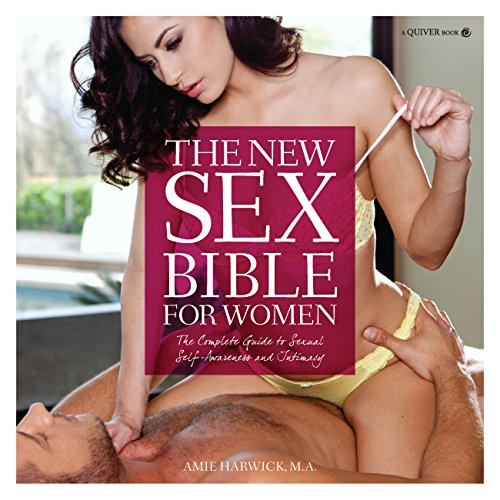The New Sex Bible for Women: The Complete Guide to Sexual Self-Awareness and Intimacy (Education For Adults Sex)