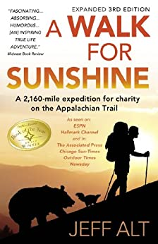 A Walk For Sunshine- 3rd Edition: A 2,160 Mile Expedition For charity On The Appalachian Trail by [Alt, Jeff]