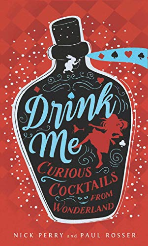 Drink Me: Curious Cocktails from Wonderland -