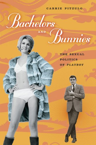 Bachelors and Bunnies: The Sexual Politics of Playboy
