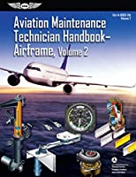 Aviation Maintenance Technician Handbook: Airframe, Volume 2: FAA-H-8083-31A, Volume 2 (FAA Handbooks Series)