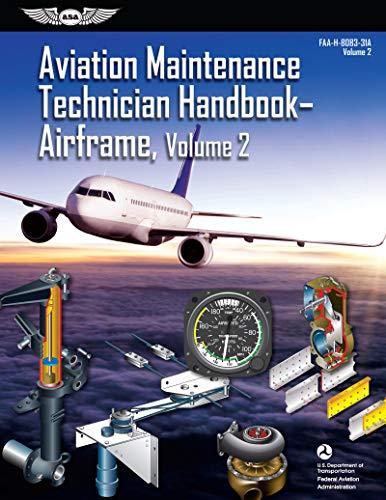 Aviation Maintenance Technician Handbook: Airframe, Volume 2: FAA-H-8083-31A, Volume 2 (FAA Handbooks Series) (Aviation Maintenance Technician Handbook Airframe Volume 2)