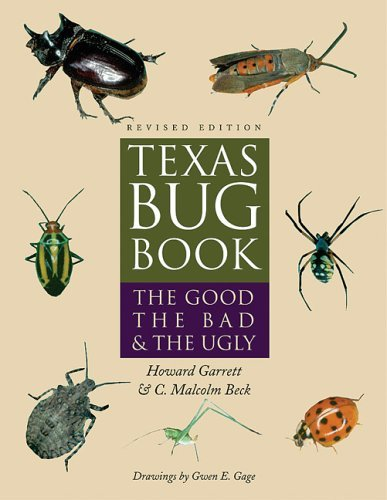 By Howard Garrett - Texas Bug Book: The Good, the Bad, and the Ugly: 2nd (second) Edition