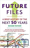 Future Files: A Brief History of the Next 50 Years by Richard Watson Picture