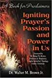 Igniting Prayer's Passion and Power in Us, Teresa L.Fry Brown, 0595204686