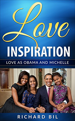 Love Inspiration: Love As Obama And Michelle: 21st Century Amazing Couple Is Not In Rome But in The White House of The United States Of America (Barack ... Romance, Love Inspired Suspense, U.S.)
