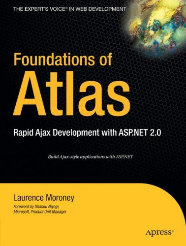 Foundations of Atlas: Rapid Ajax Development with ASP.NET 2.0 by Laurence Moroney, Publisher : Apress
