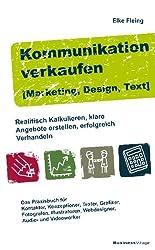 Kommunikation verkaufen [Marketing, Design, Text]: Realistisch kalkulieren - klare Angebote erstellen - erfolgreich verhandeln