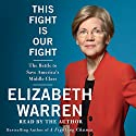 This Fight Is Our Fight: The Battle to Save America's Middle Class Audiobook by Elizabeth Warren Narrated by Elizabeth Warren
