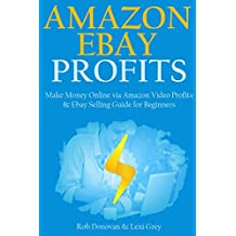 AMAZON EBAY PROFITS for 2016: Make Money Online via Amazon Video Profits & Ebay Selling Guide for Beginners (2 books in 1)