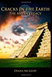 Cracks in the Earth : The Mayan Legacy, Diana Ruth McLeod, 0988335603