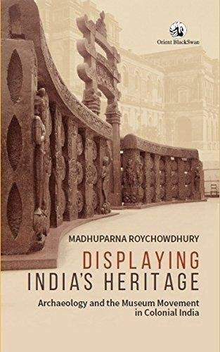 Read Online Displaying India's Heritage: Archaeology and the Museum Movement in Colonial India PDF