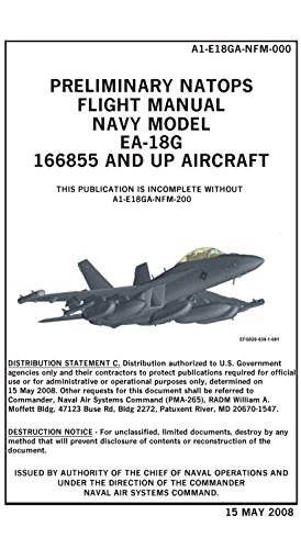 EA-18G Growler Flight Manual, Preliminary. Models 166855 and Up A1-E18GA-NFM-000 [15 May 2008 Black and White Loose Leaf]