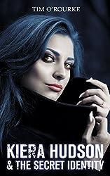 Kiera Hudson & The Secret Identity (Kiera Hudson Series Three Book 4)