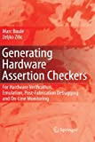 Generating Hardware Assertion Checkers: For Hardware Verification, Emulation, Post-Fabrication Debugging and On-Line Monitoring