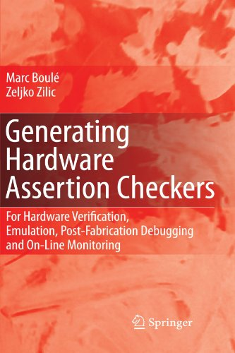 Generating Hardware Assertion Checkers: For Hardware Verification, Emulation, Post-Fabrication Debugging and On-Line Monitoring by Boule Marc Zilic Zeljko