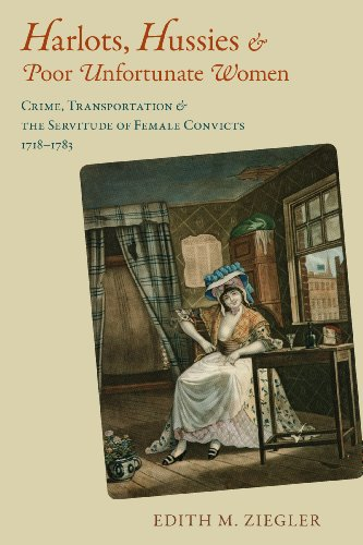 Harlots, Hussies, and Poor Unfortunate Women: Crime, Transportation, and the Servitude of Female Convicts, 1718-1783 (Atlantic - In Crossings Pa