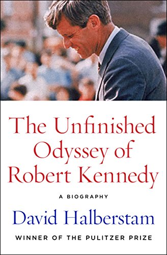 The Unfinished Odyssey of Robert Kennedy: A Biography by [Halberstam, David]
