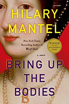Bring Up the Bodies: A Novel (Wolf Hall Series Book 2) by [Mantel, Hilary]