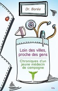 Loin des villes, proche des gens : Chroniques d'un jeune médecin de campagne par Dr. Borée