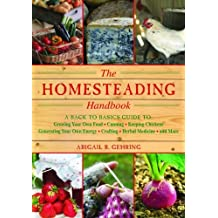 The Homesteading Handbook: A Back to Basics Guide to Growing Your Own Food, Canning, Keeping Chickens, Generating Your Own Energy, Crafting, Herbal Medicine, and More (The Handbook Series)