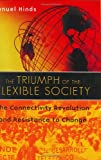 The Triumph of the Flexible Society: The Connectivity Revolution and Resistance to Change, Manuel Hinds, 0275981282