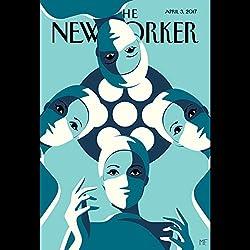 The New Yorker, April 3rd 2017 (Jeffrey Toobin, Siddhartha Mukherjee, Rachel Aviv)