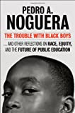 The Trouble with Black Boys, Pedro A. Noguera and Pedro Noguera, 078798874X