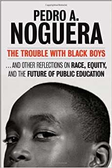 The Trouble With Black Boys: ...And Other Reflections on Race, Equity, and the Future of Public Education