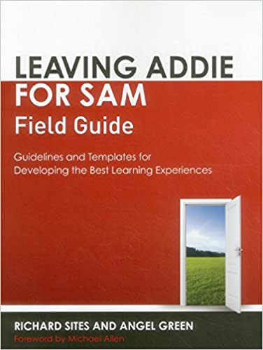 Leaving Addie For Sam Field Guide Guidelines And Templates For Developing The Best Learning Experiences Sites Richard Green Angel 9781562869151 Amazon Com Books