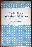 The Decline of American Pluralism, Henry S. Kariel, 0804700346