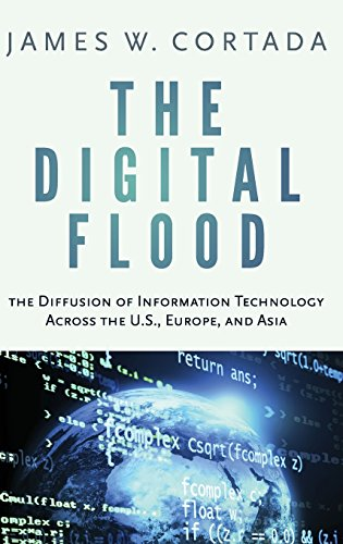 The Digital Flood: The Diffusion of Information Technology Across the U.S., Europe, and Asia