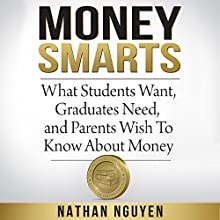 Money Smarts: What Students Want, Graduates Need, and Parents Wish to Know About Money Audiobook by Nathan Nguyen Narrated by Michael Stadler