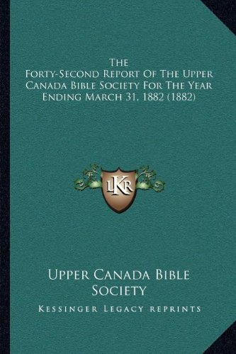 Download The Forty-Second Report Of The Upper Canada Bible Society For The Year Ending March 31, 1882 (1882) pdf