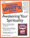 Complete Idiot's Guide to Awakening Your Spirituality, Jonathan Robinson, 0028638263