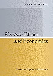 Kantian Ethics and Economics: Autonomy, Dignity, and Character